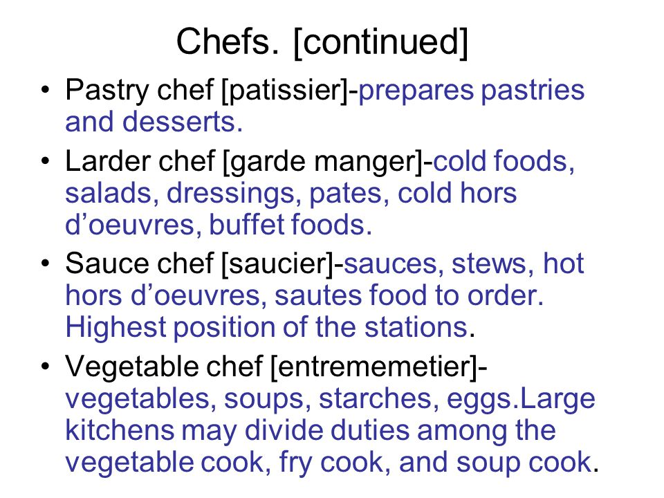Chefs. [continued] Pastry chef [patissier]-prepares pastries and desserts.